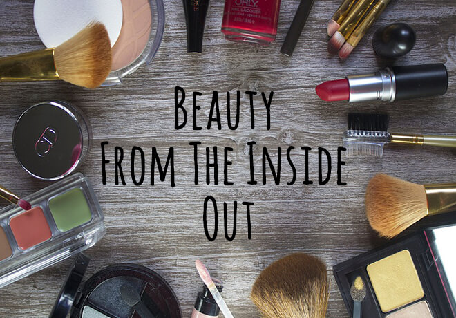 Beauty Tips from the Inside Out